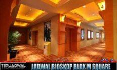 JADWAL BIOSKOP BLOK M SQUARE JAKARTA