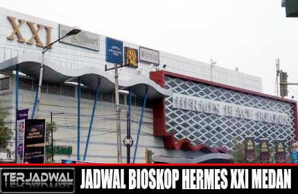 JADWAL BIOSKOP HERMES XXI MEDAN