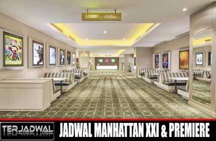 JADWAL BIOSKOP MANHATTAN XXI Dan PREMIERE