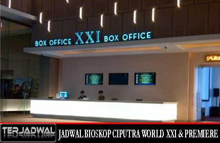 JADWAL BIOSKOP CIPUTRA WORLD XXI & PREMIERE HARI INI