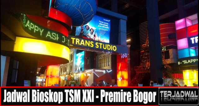 JADWAL BIOSKOP TSM XXI - Premiere Bogor