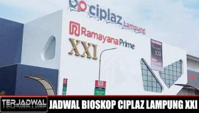 JADWAL BIOSKOP CIPLAZ LAMPUNG XXI