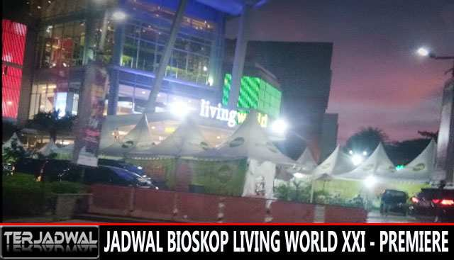 JADWAL BIOSKOP LIVING WORLD XXI - PREMIERE