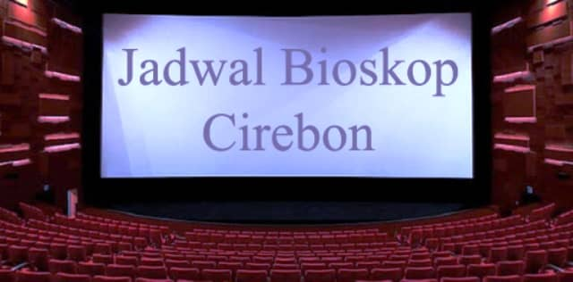 3 Jadwal Bioskop Cirebon Masih Setia Menemani Setiap Hari